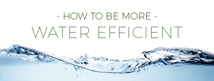 How to Be More Water Efficient