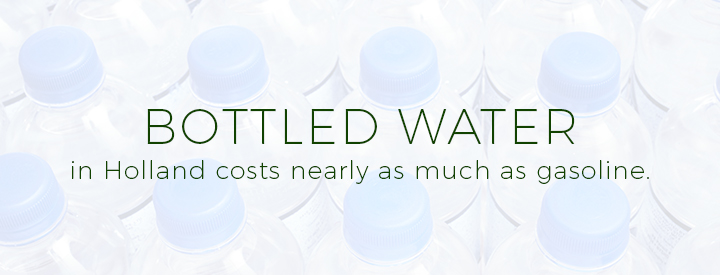 Bottled Water in Holland costs nearly as much as gasoline.