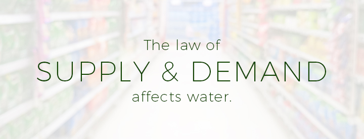 The law of Supply & Demand affects water.