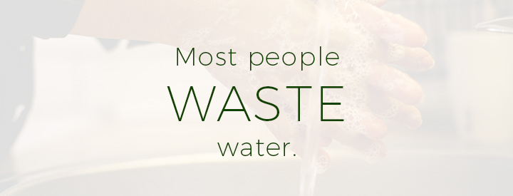 Most people waste water.